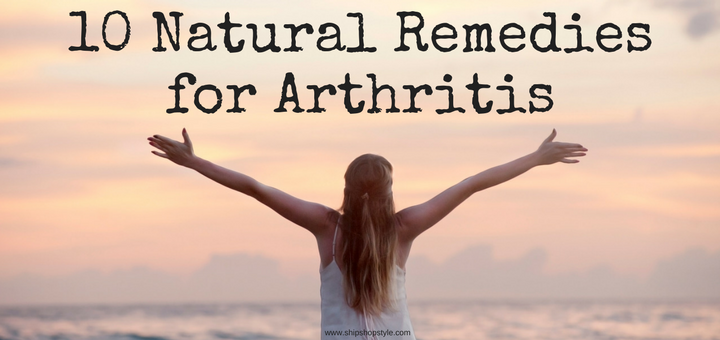 10 Natural Remedies for Arthritis - Ship Shop Style