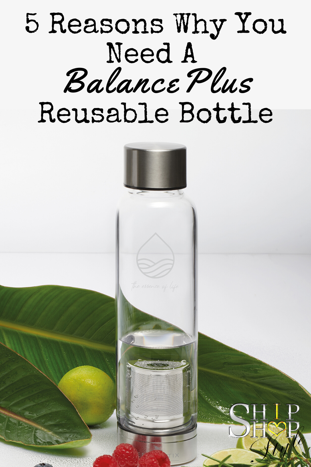 Text says 5 Reasons Why You Need A Balance Plus Reusable Bottle, above a photo of the bottle which is on two large green leafs, next to a lime and a few berries