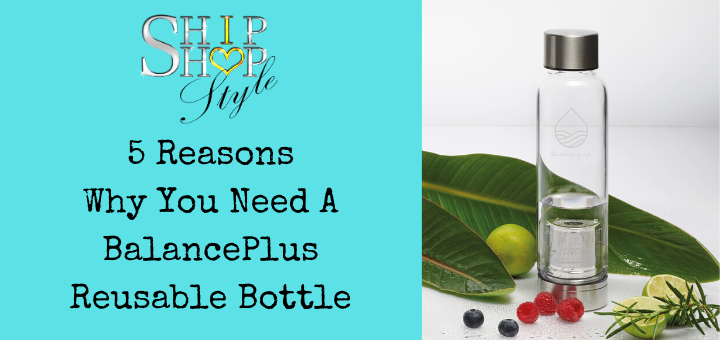Text under Ship Shop Style logo says 5 Reasons Why You Need A BalancePlus Reusable Bottle, on turquoise background. On the left a photo of the Balance Plus glass bottle, sitting on two large green leafs with berries scattered in front and a sprig of rosemary