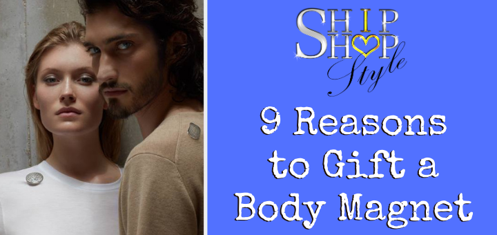 Photo on the left of woman and man looking at the camera, both wearing body magnet. On the right is the Ship Shop Style logo above the blog title - 9 reasons to gift a body magnet